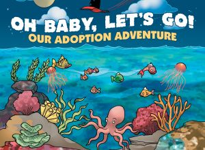 Oh Baby, Let's Go! Our Adoption Adventure